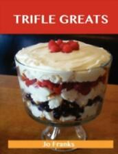 Trifle Greats : Delicious Trifle Recipes, the Top 60 Trifle Recipes by Jo...