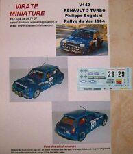 V142 RENAULT 5 TURBO RALLYE DU VAR 1984 PHILIPE BUGALSKI DECALS VIRATE MINIATURE