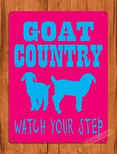 TIN  Sign Goat Country Watch Where You Step Decor Farm Barn Coop
