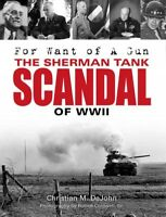 For Want of a Gun : The Sherman Tank Scandal of Wwii, Hardcover by Dejohn, Ch...