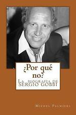 ¿Por Qué No? : La Biografia de SERGIO GOBBI by Michel Palmieri (2017, Paperback)