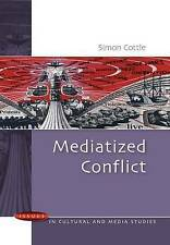 Mediatized Conflict: Understanding Media and Conflicts in the Contemporary...