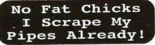 Motorcycle Sticker for Helmets or toolbox #1,043 No fat chicks I scrape my pipes