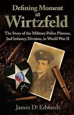 Defining Moment at Wirtzfeld: The Story of the Military Police Platoon, 2nd Infa