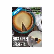 Sugar-Free Desserts: Sweet & Delicious Sugar-Free Recipes (Cookbook Ebook PDF)