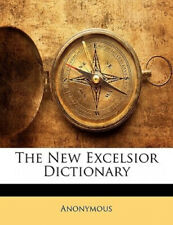 The New Excelsior Dictionary by . Anonymous.