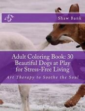 Adult Coloring Book: 30 Beautiful Dogs at Play for Stress-Free Living : Art...