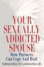 Your Sexually Addicted Spouse: How Partners Can Cope and Heal by Barbara Steffen