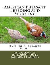 Raising Pheasants: American Pheasant Breeding and Shooting : Raising...