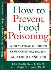 How to Prevent Food Poisoning : A Practical Guide to Safe Cooking, Eating,...