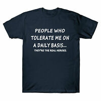 Funny People Who Tolerate Me On A Daily Basis REAL Heroes Men's T-Shirt Top Tee