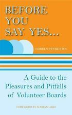 Before You Say Yes ...: A Guide to the Pleasures and Pitfalls of Volunteer Board