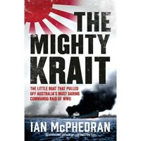 The Mighty Krait - WW2 Z Force Commando Raids Singapore Jaywick  WW2 New Book