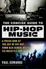 The Concise Guide to Hip-Hop Music : A Fresh Look at the Art of Hip Hop, from...