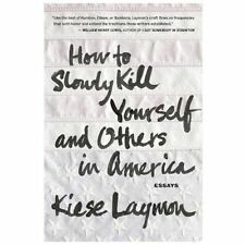 How to Slowly Kill Yourself and Others in America by Kiese Laymon (2013,...