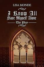 NEW I Know All Save Myself Alone: The Play by Lisa Monde