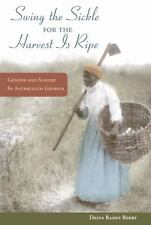 """""""Swing the Sickle for the Harvest Is Ripe"""": Gender and Slavery in Antebellum Geo"""