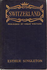 Switzerland: Described by Great Writers, by Esther Singleton (1909)