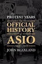 NEW The Protest Years: The Official History of ASIO, 1963-1975 by John Blaxland