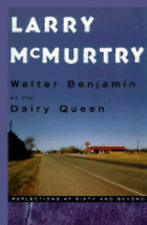 Walter Benjamin at the Dairy Queen: Reflections on 60 and Beyond by McMurtry