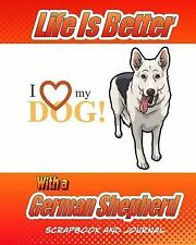 Dog Scrapbook: Life Is Better with a German Shepherd Scrapbook and Journal :.