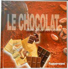 ►LIVRE TUPPERWARE - LE CHOCOLAT DANS TOUS SES ÉCLATS - NEUF