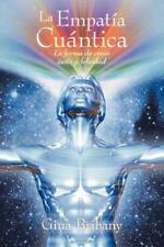 La Empatia Cuantica: La Forma de Crear Exito y Felicidad (Paperback or Softback)