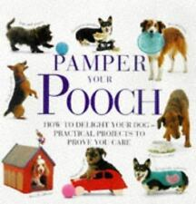 Pamper Your Pooch: How to Delight Your Dog - Practical Projects to Prove You Ca