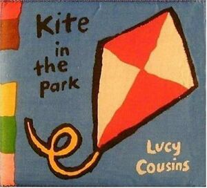 My Cloth Bks.: Kite in the Park by Lucy Cousins (1992, Rag Book)