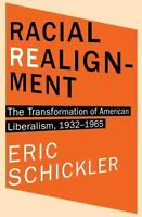 Racial Realignment: The Transformation of American Liberalism, 1932-1965 (Paperb