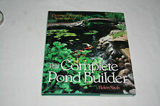 The Complete Pond Builder : Creating a Beautiful Water Garden by Helen Nash...