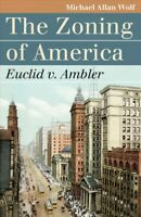Zoning of America : Euclid V. Ambler, Paperback by Wolf, Michael Allan, Brand...