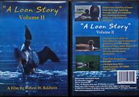 LOON STORY II  DVD New Filmed by Robert W. Baldwin (2nd DVD) Free Ship USA