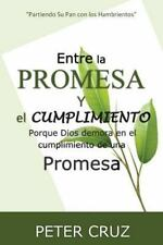 Entre la Promesa y el Cumplimiento : Porque Dios Demora en el Cumplimiento de...