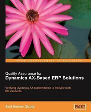 Quality Assurance for Dynamics Ax-Based Erp Solutions by Anil Kumar Gupta...