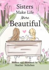 Sisters Make Life More Beautiful, Hardcover by Stillufsen, Heather, Like New ...