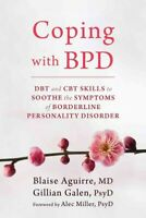 Coping With BPD : DBT and CBT Skills to Soothe the Symptoms of Borderline Per...