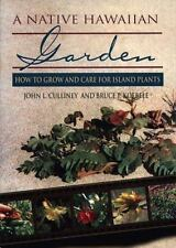 A Native Hawaiian Garden : How to Grow and Care for Island Plants by John L....