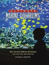 Ultimate Marine Aquariums: Saltwater Dream Systems and How They Are Created
