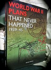 WORLD WAR II PLANS THAT NEVER HAPPENED 1939-45 ~ LARGE COLOR ILLUS HC w D/J 2014