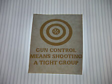 GUN CONTROL MEANS SHOOTING A TIGHT GROUP VINYL STICKER
