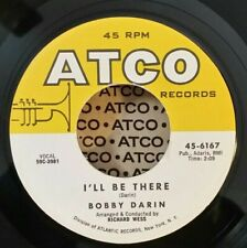 Bobby Darin ATCO 6167 I'LL BE THERE/WON'T YOU COME HOME BILL BAILEY 45 PLAYS VG+