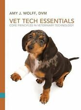 Vet Tech Essentials: Core Principles in Veterinary Technology by Amy J. Wolff.