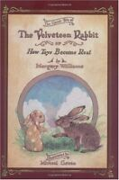 The Classic Tale of Velveteen Rabbit Or, How Toys Become Real by Margery William