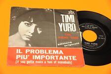"""TIMI YURO 7"""" IL PROBLEMA PIU IMPORTANTE ORIG ITALY 1964 EX !!!!!!!!!!!!!!"""