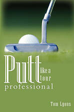 NEW Putt like a tour professional by Thomas Lyons