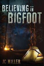 Believing in Bigfoot by J. C. Miller (2017, Paperback)
