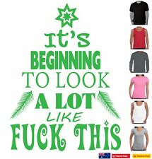 Funny T-shirts Christmas It's beginning to look like f@ck this rude offensive