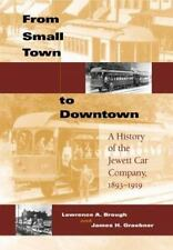 From Small Town to Downtown: A History of the Jewett Car Company, 1893-1919 (Har