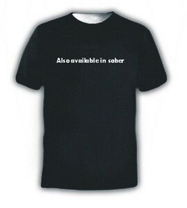 ALSO AVAILABLE IN SOBER FUNNY SLOGAN T-SHIRT